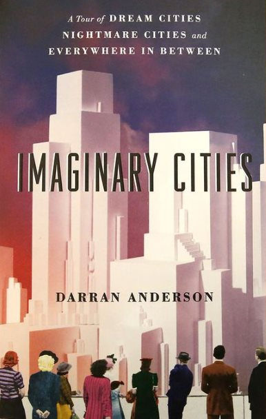 Book cover of Imaginary Cities showing a futurist rendering of a shining white city of skyscrapers with a crowd of tourist in 1930s clothing gaping at the panorama